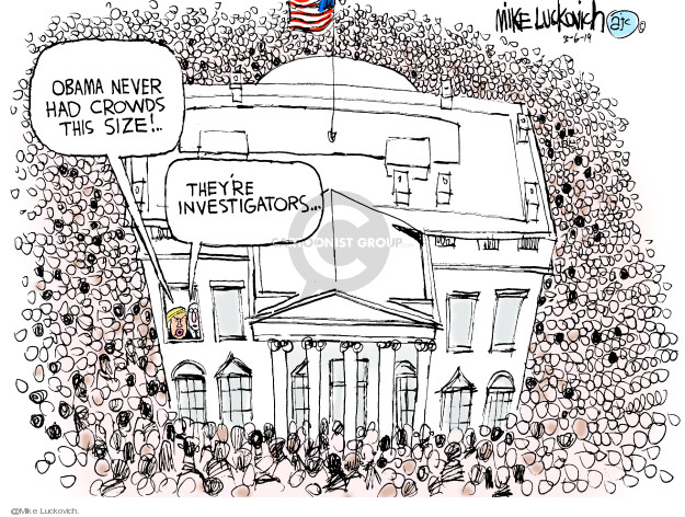Obama never had crowds this size! Theyre investigators …