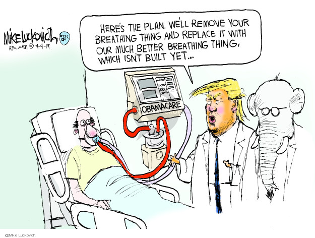 Heres the plan. Well remove your breathing thing and replace it with our much better breathing thing, which isnt built yet ... Obamacare.