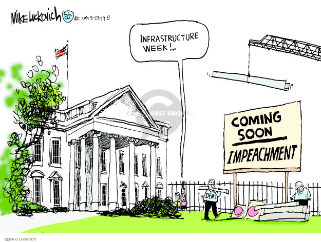 Infrastructure week! Coming soon. Impeachment.