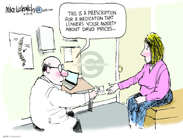 This is a prescription for a medication that lowers your anxiety about drug prices …