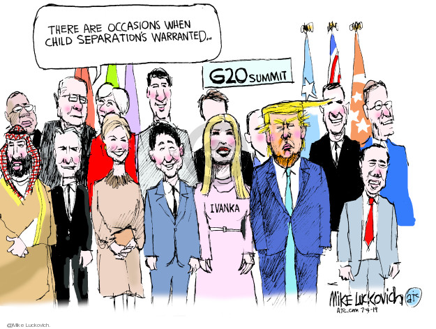 There are occasions when child separations warranted … G20 Summit. Ivanka.