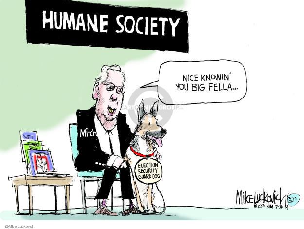 Humane Society. Nice knowin you big fella … Election security guard dog. Mitch.