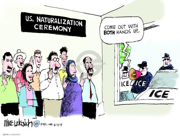 U.S. Naturalization Ceremony. Come out with both hands up … ICE.
