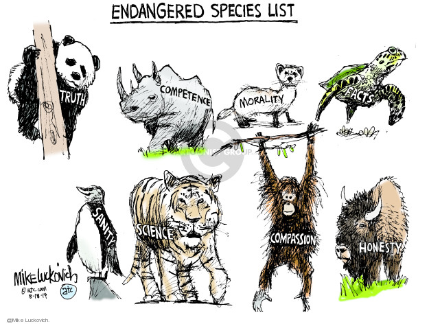 Endangered Species List. Truth. Competence. Morality. Facts. Sanity. Science. Compassion. Honesty.