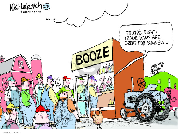 Booze. Trumps right! Trade wars are great for business!