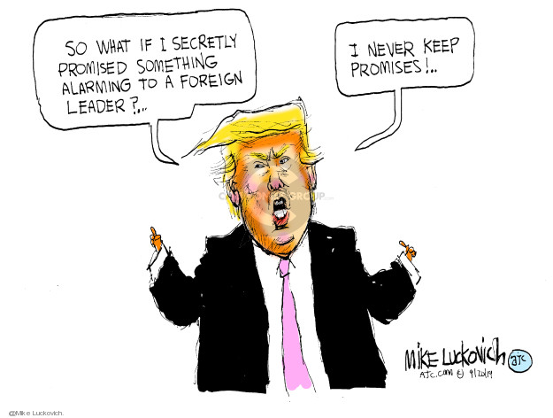 So what if I secretly promised something alarming to a foreign leader? I never keep promises!