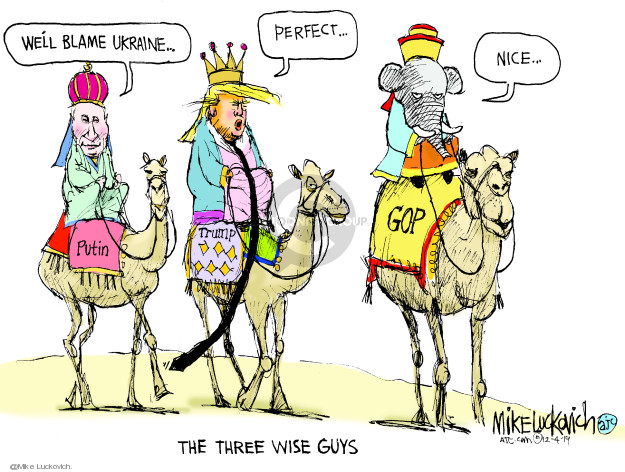 Putin. Well blame Ukraine … Trump. Perfect … GOP. Nice … The Three Wise Guys.