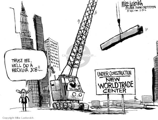 Taliban.  Trust me, hell do a heckuva job!!  Under Construction New Worldwide Trade Center.