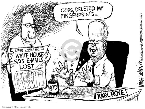White House Says E-Mails Lost.  Acid.  Oops, deleted my fingerprints.  Karl Rove.