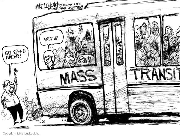 Go Speed Racer!  Shut up.  Gas Prices (up).  Mass Transit.
