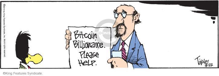 Bitcoin billionaire. Please help.