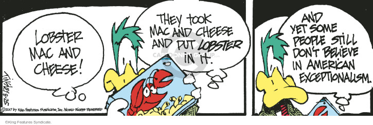Lobster mac and cheese! They took mac and cheese and put lobster in it. And yet some people still dont believe in American exceptionalism.