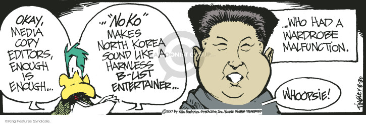 "Okay, media copy editors, enough is enough … ""No Ko"" makes North Korea sound like a harmless b-list entertainer … who had a wardrobe malfunction. Whoopsie!"