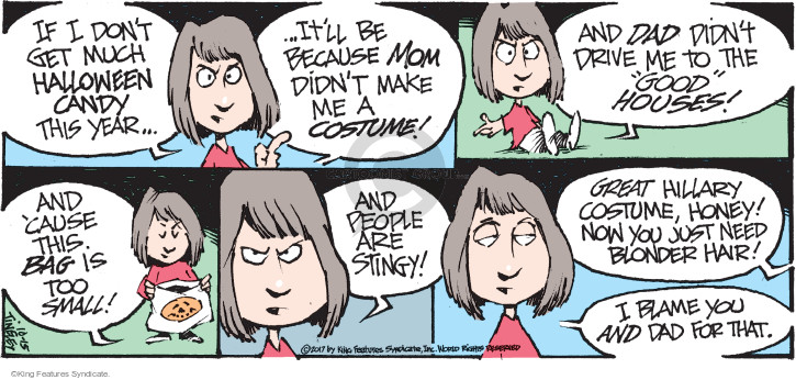 "If I dont get much Halloween candy this year … itll be because mom didnt make me a costume! And dad didnt drive me to the ""good"" houses! And cause this bag is too small! And people are stingy! Great Hillary costume, honey! Now you just need blonder hair! I blame you and dad for that."