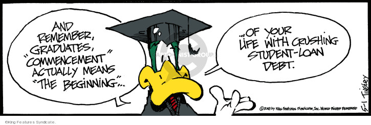 And remember, graduates, commencement actually means the beginning … of your lie with crushing student-loan debt.