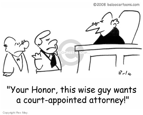 You Honor, this wise guy wants a court-appointed attorney!