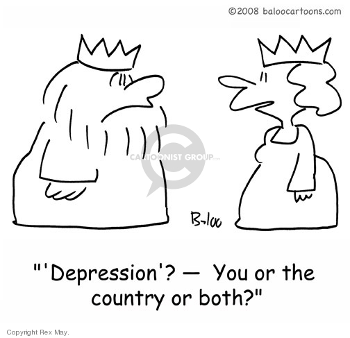 """Depression""? -- You or the country or both?"