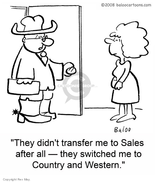They didnt transfer me to Sales after all -- they switched me to Country & Western.