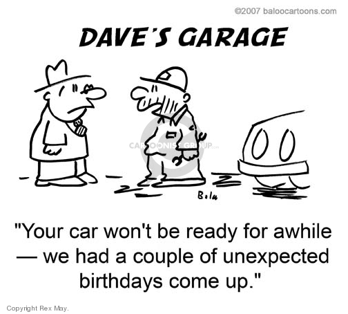 Daves Garage.  Your car wont be ready for awhile -- we had a couple of unexpected birthdays come up.