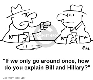 If we only go around once, how do you explain Bill and Hillary?