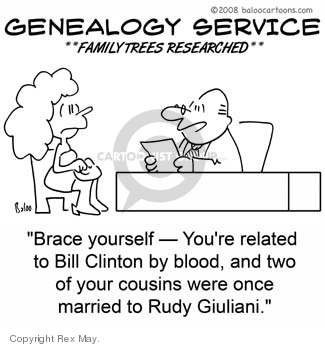 GENEALOGY SERVICE.  Family Trees Researched.  Brace yourself - Youre related to Bill Clinton by blood, and two of your cousins were once married to Rudy Giuliani.