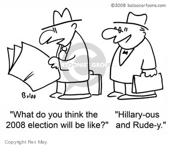 What do you think the 2008 election will be like?  Hillary-ous and Rude-y.