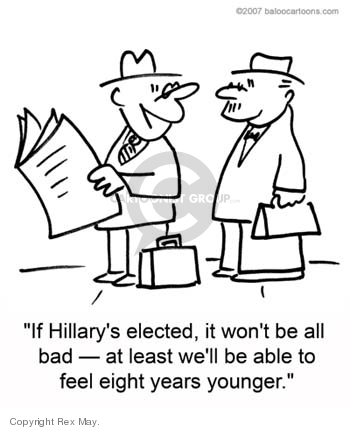 If Hillarys elected, it wont be all bad - at least well be able to feel eight years younger.