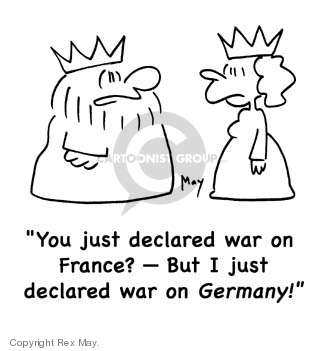 You just declared war on France?  -- But I just declared war on Germany!