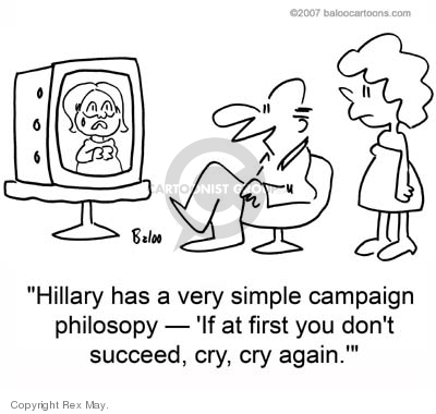 """Hillary has a very simple campaign philosophy - """"If at first you dont succeed, cry, cry again."""""""