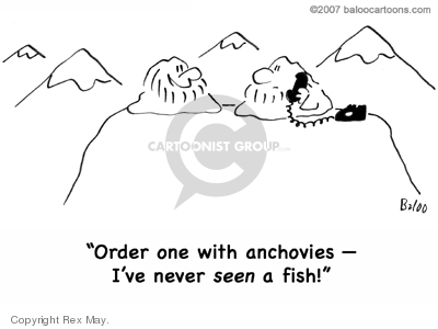 Order one with anchovies - Ive never seen a fish!