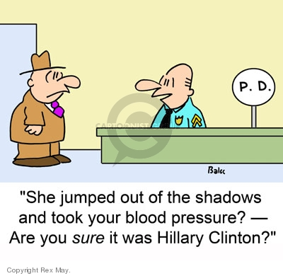 She jumped out of the shadows and took your blood pressure?  Are you sure it was Hillary Clinton? P.D.