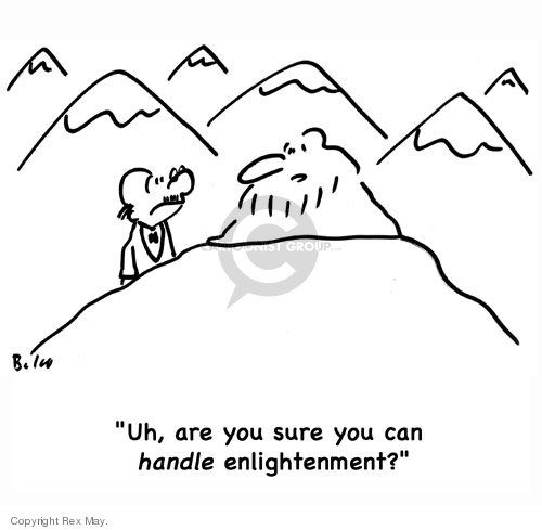 Uh, are you sure you can handle enlightenment?