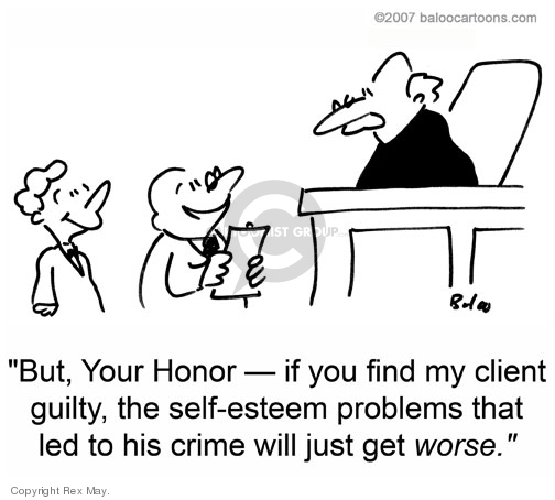 But, Your Honor -- if you find my client guilty, the self-esteem problems that led to his crime will get worse.