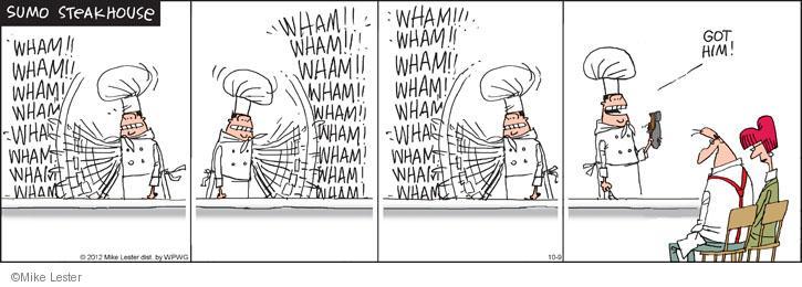 Sumo Steak House.  Wham!! Wham!! Wham! Wham!! Wham!! Wham!! Wham!! Wham!! Wham!! Wham!!! Wham!! Wham!! Wham!! Wham! Wham! Wham! Wham! Wham!!! Wham!! Wham!! Wham! Wham!! Wham!! Wham!! Wham!! Wham!! Got him!