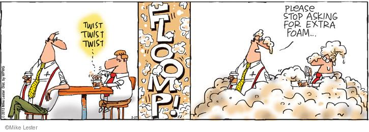 Twist twist twist. FLOOMP! Please stop asking for extra foam …