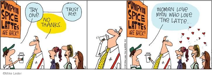 PUMPKIN SPICE LATTES ARE BACK!! Try one. No thanks. Trust me. Women love men who love the latte …