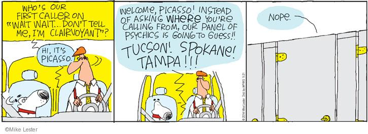 "Whos our first caller on ""Wait Wait … Don't Tell Me, Im Clairvoyant""? Hi, its Picasso. Welcome, Picasso! Instead of asking where youre calling from, our panel of physics is going to guess!! Tucson! Spokane! Tampa! Nope."