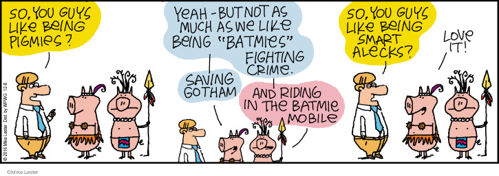 "So, you guys like being pigmies? Yeah - but not as much as we like being ""batmies"" fighting crime. Saving Gotham. And riding in the Batmie mobile. So, you guys like being smart alecks? Love it!"