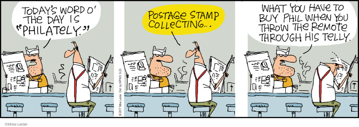 "Todays Word O the Day is ""philately."" Postage stamp collecting … What you have to buy Phil when you throw the remote through his telly."