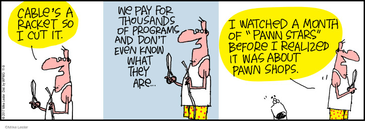 """Cables a racket so I cut it. We pay for thousands of programs and dont even know what they are … I watched a month of """"Pawn Stars"""" before I realized it was about pawn shops."""