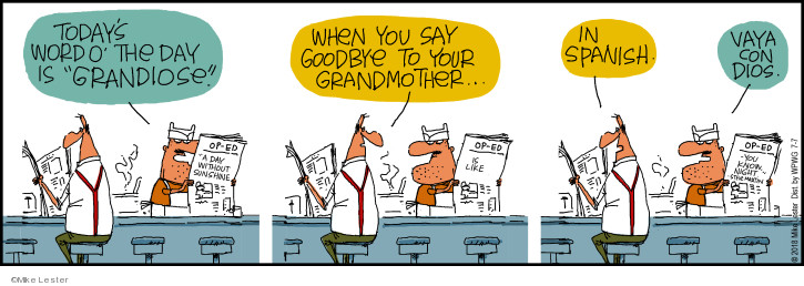 "Todays word o the day is ""grandiose.""  When you say goodbye to your grandmother in Spanish.  Vaya con dios."