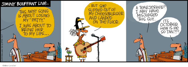 Jiminy Bouffant live … This next song is about losing my patty. I was about to bring her to my lips … But she slipped out of my cheeseburger and landed on the floor. A tearjerker? I may have misjudged this guy … Its October how is he so tan???