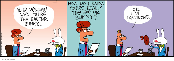 Your resume says youre the Easter Bunny … How do I know youre really the Easter Bunny? Ok. Im convinced.