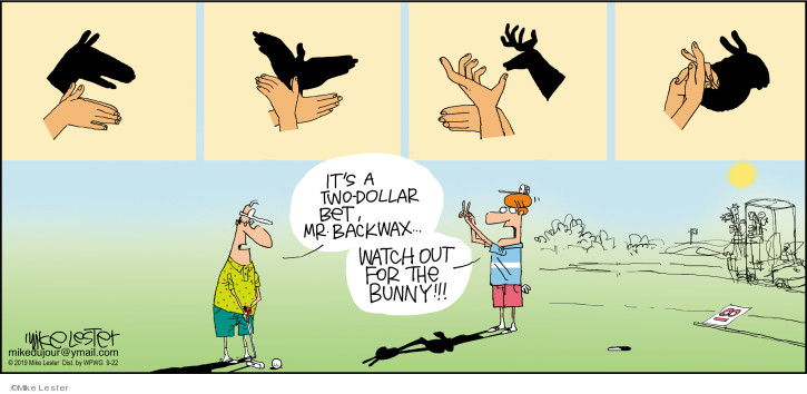 Its a two-dollar bet, Mr. Backwax … Watch out for the bunny!!!