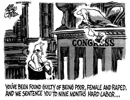 Congress.  Youve been found guilty of being poor, female and raped, and we sentence you to nine months hard labor �.