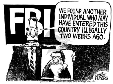 FBI.  We found another individual who may have entered this country illegally two weeks ago.