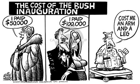 The Cost of the Bush Inauguration.  I paid $50,000.  I paid $100,00.  Cost me an arm and a leg.