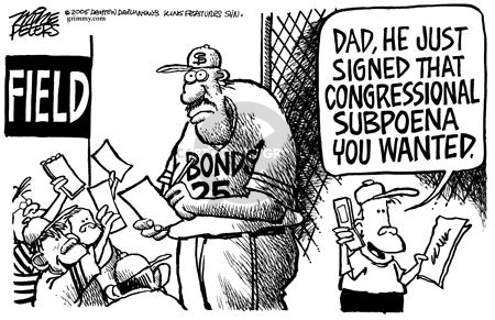 Field.  Bonds 25.  Dad, he just signed that congressional subpoena you wanted.