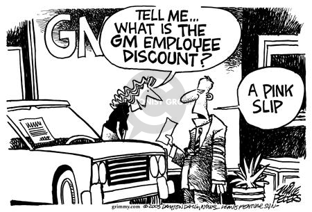 GM.  Tell me … What is the GM employee discount?  A pink slip.