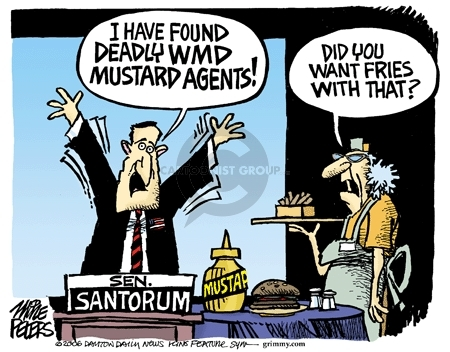 Sen. Santorum.  I have found deadly WMD mustard agents!  Do you want fries with that?